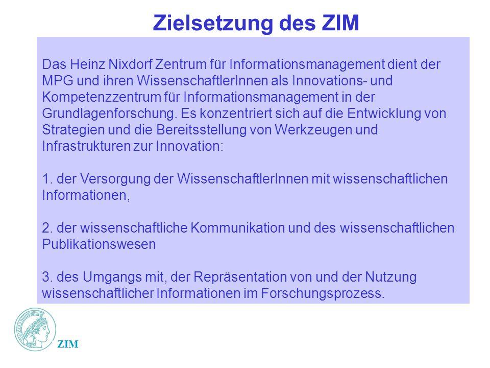 ZIM Zielsetzung des ZIM Das Heinz Nixdorf Zentrum für Informationsmanagement dient der MPG und ihren WissenschaftlerInnen als Innovations- und Kompete