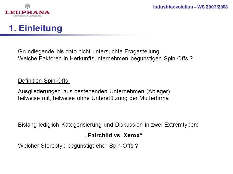 Industrieevolution – WS 2007/2008 1. Einleitung Bislang lediglich Kategorisierung und Diskussion in zwei Extremtypen: Fairchild vs. Xerox Welcher Ster