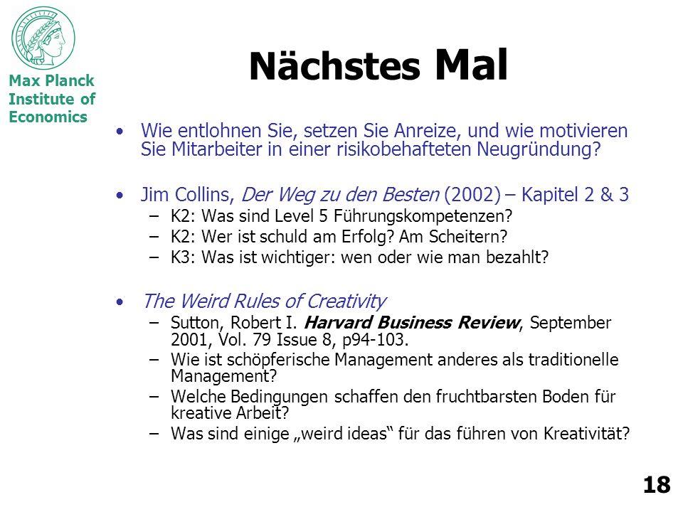 Max Planck Institute of Economics 18 Nächstes Mal Wie entlohnen Sie, setzen Sie Anreize, und wie motivieren Sie Mitarbeiter in einer risikobehafteten Neugründung.