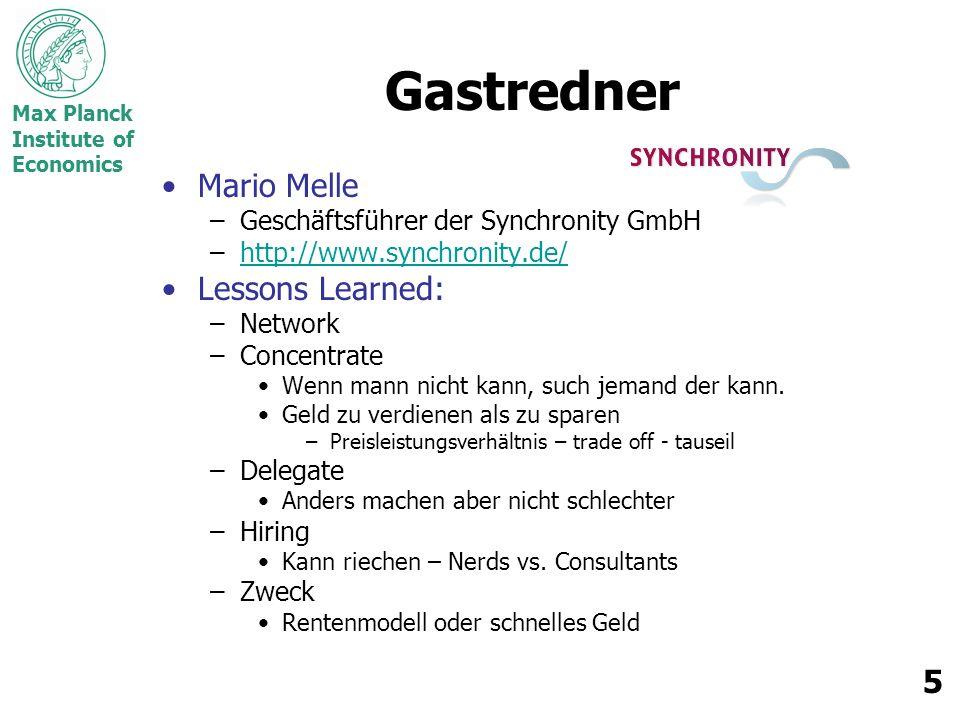 Max Planck Institute of Economics 5 Gastredner Mario Melle –Geschäftsführer der Synchronity GmbH –http://www.synchronity.de/http://www.synchronity.de/ Lessons Learned: –Network –Concentrate Wenn mann nicht kann, such jemand der kann.