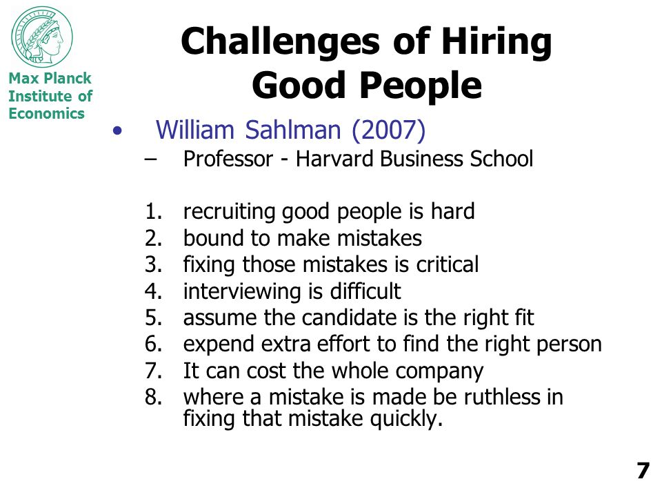 Max Planck Institute of Economics 7 Challenges of Hiring Good People William Sahlman (2007) –Professor - Harvard Business School 1.recruiting good peo