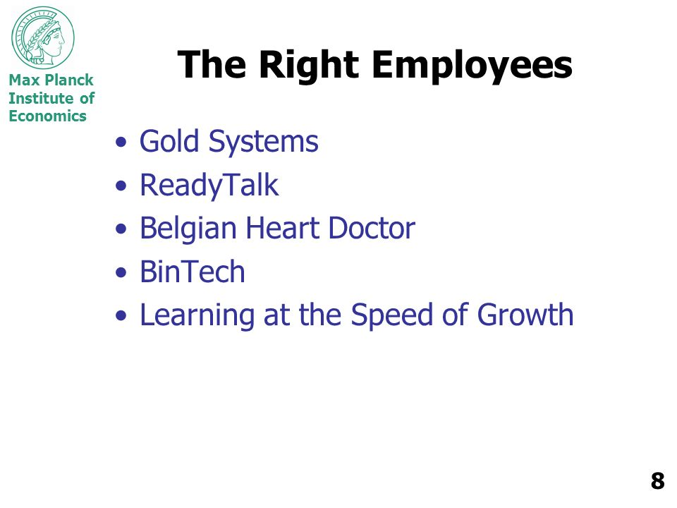 Max Planck Institute of Economics 9 The Right Employees Gold Systems Nein ??.