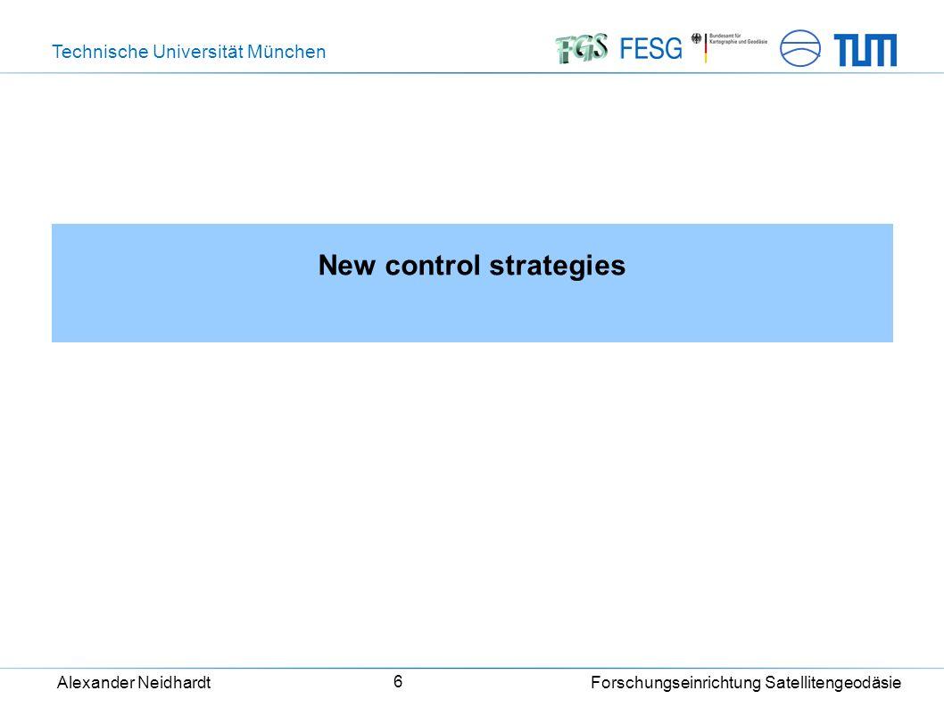 Technische Universität München Alexander Neidhardt Forschungseinrichtung Satellitengeodäsie 6 New control strategies