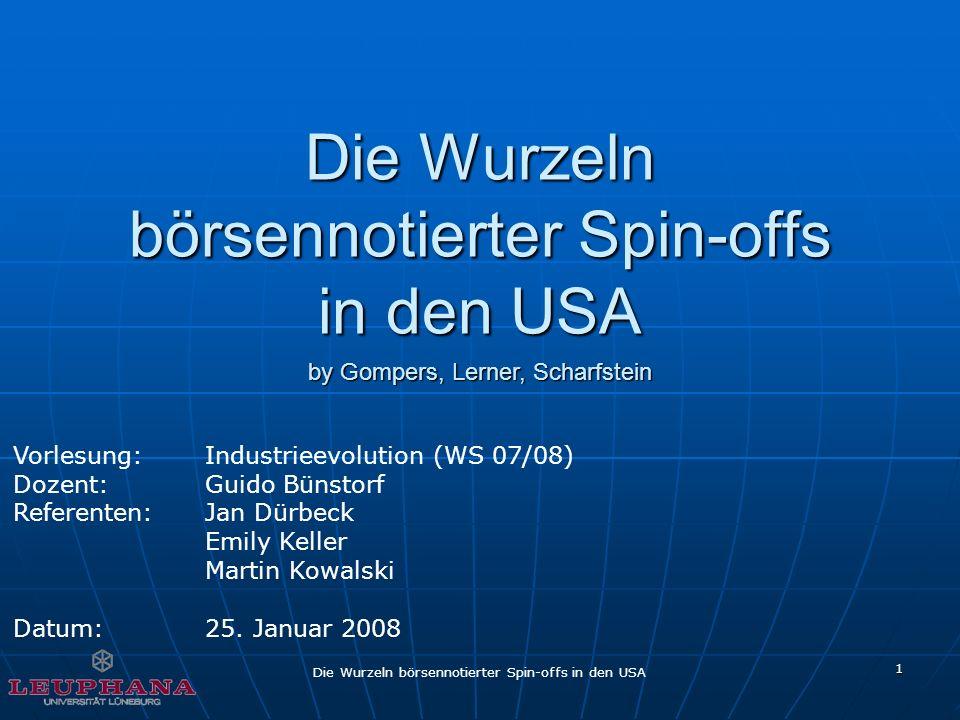 Die Wurzeln börsennotierter Spin-offs in den USA 1 Vorlesung: Industrieevolution (WS 07/08) Dozent: Guido Bünstorf Referenten: Jan Dürbeck Emily Kelle