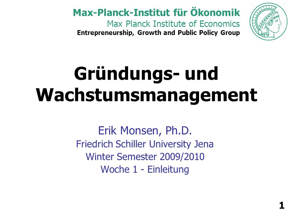 Max-Planck-Institut für Ökonomik Max Planck Institute of Economics Entrepreneurship, Growth and Public Policy Group 1 Gründungs- und Wachstumsmanageme