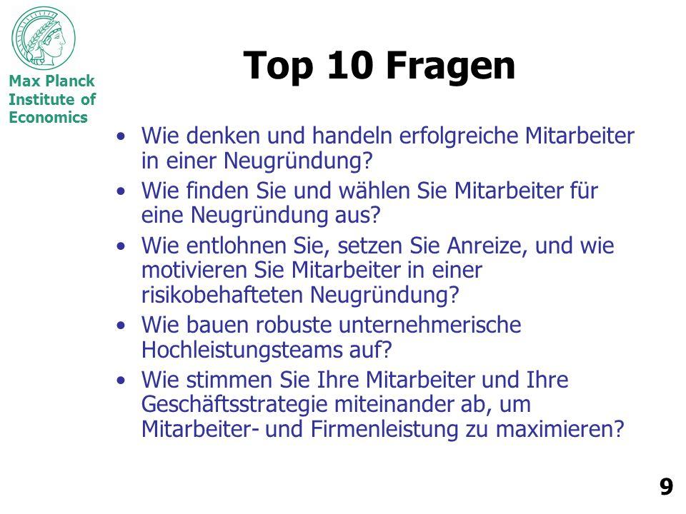 Max Planck Institute of Economics 9 Top 10 Fragen Wie denken und handeln erfolgreiche Mitarbeiter in einer Neugründung? Wie finden Sie und wählen Sie
