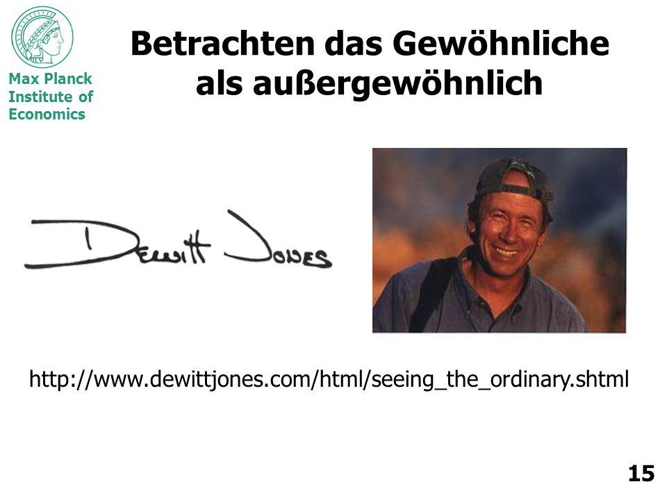 Max Planck Institute of Economics 15 Betrachten das Gewöhnliche als außergewöhnlich http://www.dewittjones.com/html/seeing_the_ordinary.shtml