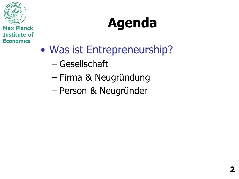 Max Planck Institute of Economics 2 Agenda Was ist Entrepreneurship.