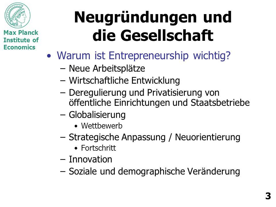 Max Planck Institute of Economics 3 Neugründungen und die Gesellschaft Warum ist Entrepreneurship wichtig? –Neue Arbeitsplätze –Wirtschaftliche Entwic