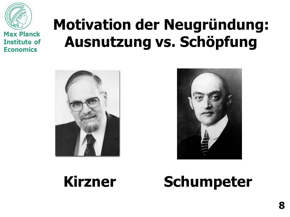 Max Planck Institute of Economics 8 Motivation der Neugründung: Ausnutzung vs.