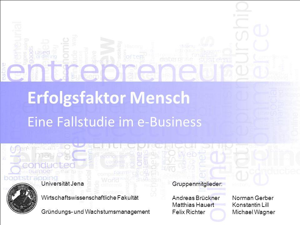Erfolgsfaktor Mensch Eine Fallstudie im e-Business Universität Jena Wirtschaftswissenschaftliche Fakultät Gründungs- und Wachstumsmanagement Gruppenmi
