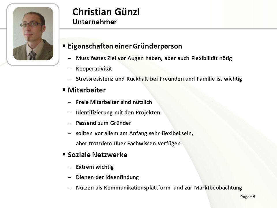 Page 5 Christian Günzl Unternehmer Eigenschaften einer Gründerperson –Muss festes Ziel vor Augen haben, aber auch Flexibilität nötig –Kooperativität –