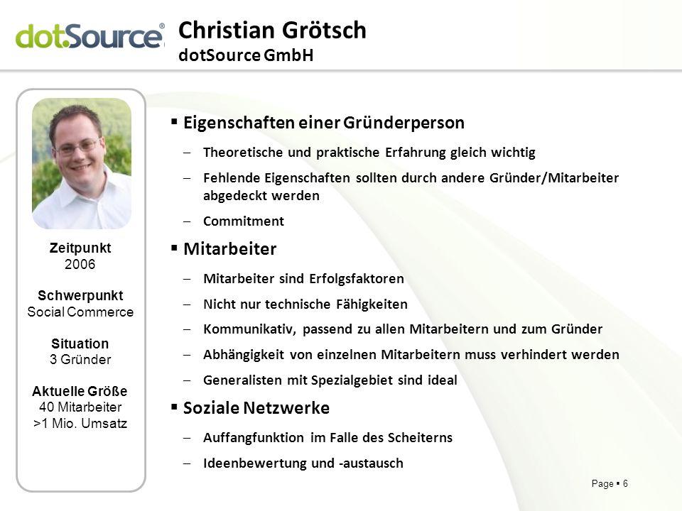 Page 6 Christian Grötsch dotSource GmbH Eigenschaften einer Gründerperson –Theoretische und praktische Erfahrung gleich wichtig –Fehlende Eigenschafte