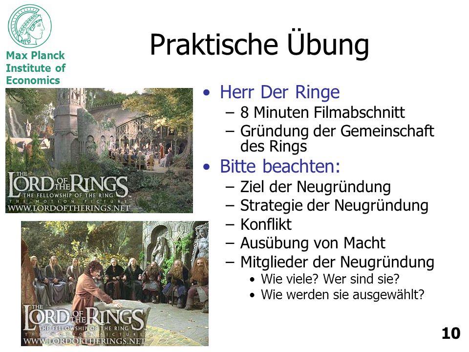 Max Planck Institute of Economics 10 Praktische Übung Herr Der Ringe –8 Minuten Filmabschnitt –Gründung der Gemeinschaft des Rings Bitte beachten: –Zi