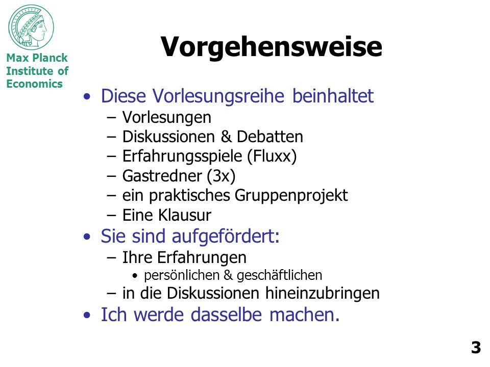 Max Planck Institute of Economics 3 Vorgehensweise Diese Vorlesungsreihe beinhaltet –Vorlesungen –Diskussionen & Debatten –Erfahrungsspiele (Fluxx) –G