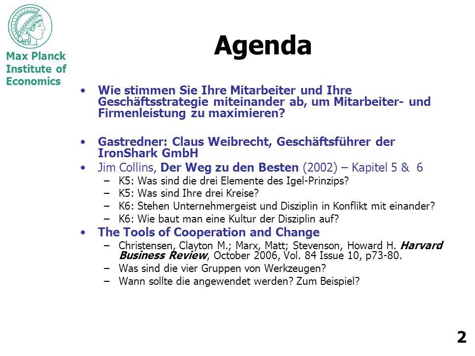 Max Planck Institute of Economics 2 Agenda Wie stimmen Sie Ihre Mitarbeiter und Ihre Geschäftsstrategie miteinander ab, um Mitarbeiter- und Firmenleistung zu maximieren.