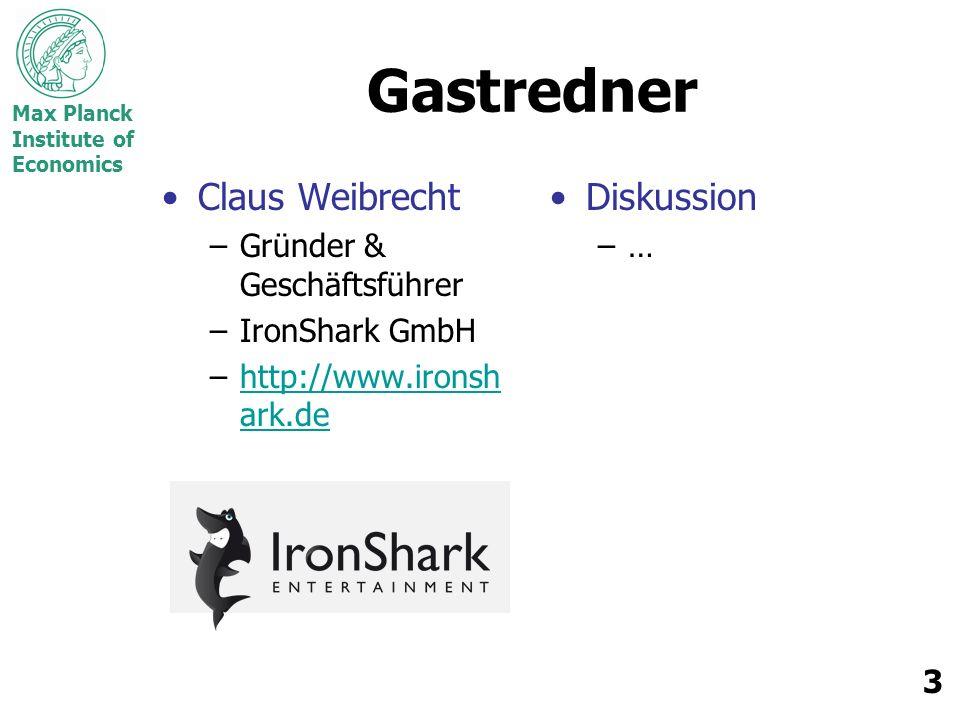 Max Planck Institute of Economics 3 Gastredner Claus Weibrecht –Gründer & Geschäftsführer –IronShark GmbH –http://www.ironsh ark.dehttp://www.ironsh ark.de Diskussion –…