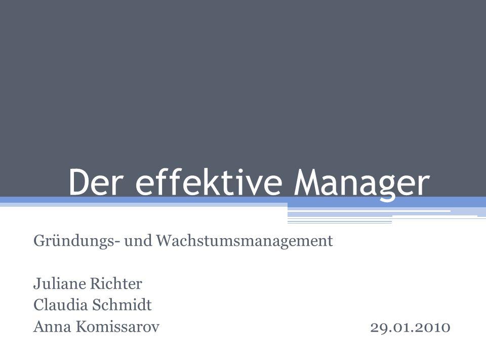 Der effektive Manager Gründungs- und Wachstumsmanagement Juliane Richter Claudia Schmidt Anna Komissarov29.01.2010