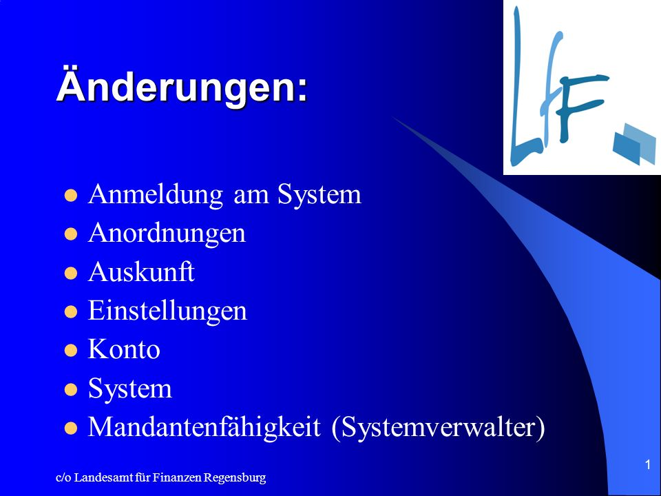 c/o Landesamt für Finanzen Regensburg 1 Änderungen: Anmeldung am System Anordnungen Auskunft Einstellungen Konto System Mandantenfähigkeit (Systemverwalter)
