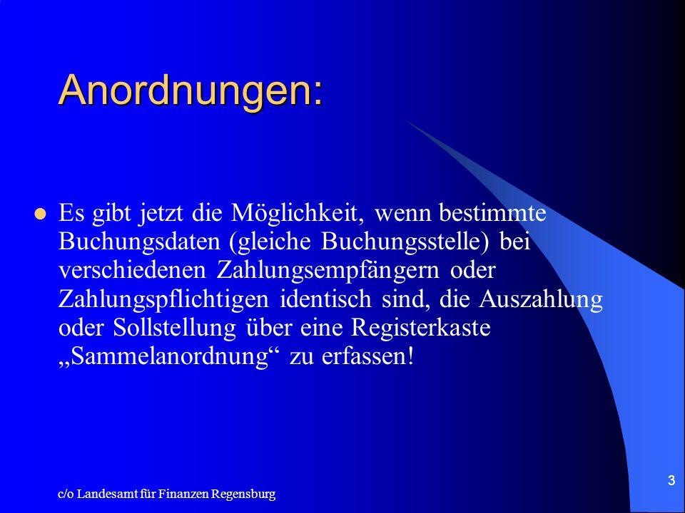 c/o Landesamt für Finanzen Regensburg 3 Anordnungen: Es gibt jetzt die Möglichkeit, wenn bestimmte Buchungsdaten (gleiche Buchungsstelle) bei verschiedenen Zahlungsempfängern oder Zahlungspflichtigen identisch sind, die Auszahlung oder Sollstellung über eine Registerkaste Sammelanordnung zu erfassen!