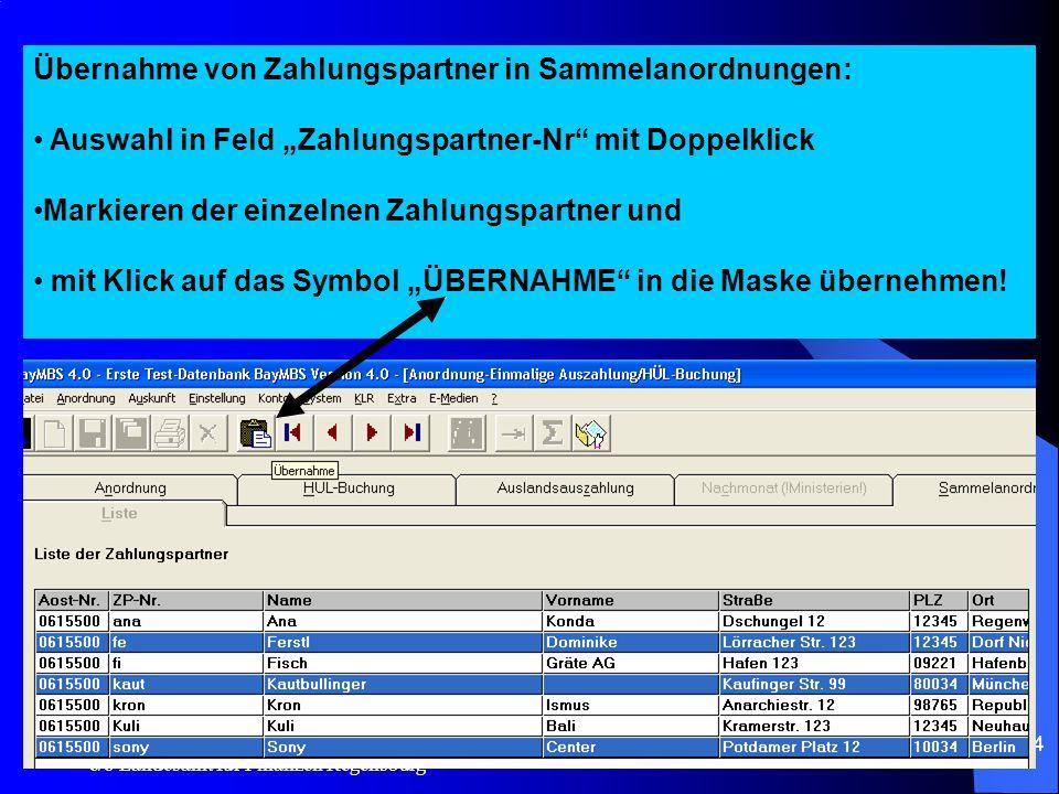 c/o Landesamt für Finanzen Regensburg 4 Übernahme von Zahlungspartner in Sammelanordnungen: Auswahl in Feld Zahlungspartner-Nr mit Doppelklick Markieren der einzelnen Zahlungspartner und mit Klick auf das Symbol ÜBERNAHME in die Maske übernehmen!