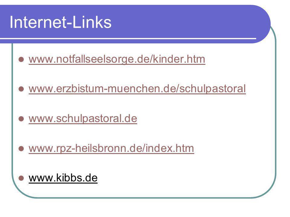 Internet-Links www.notfallseelsorge.de/kinder.htm www.erzbistum-muenchen.de/schulpastoral www.schulpastoral.de www.rpz-heilsbronn.de/index.htm www.kib