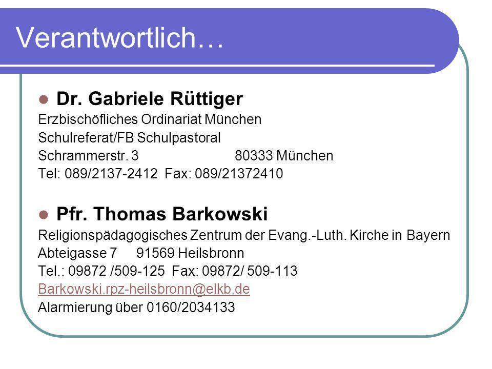 Verantwortlich… Dr. Gabriele Rüttiger Erzbischöfliches Ordinariat München Schulreferat/FB Schulpastoral Schrammerstr. 3 80333 München Tel: 089/2137-24
