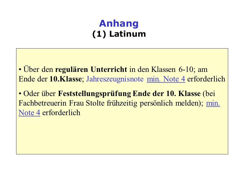 Anhang (1) Latinum Über den regulären Unterricht in den Klassen 6-10; am Ende der 10.Klasse; Jahreszeugnisnote min. Note 4 erforderlich Oder über Fest