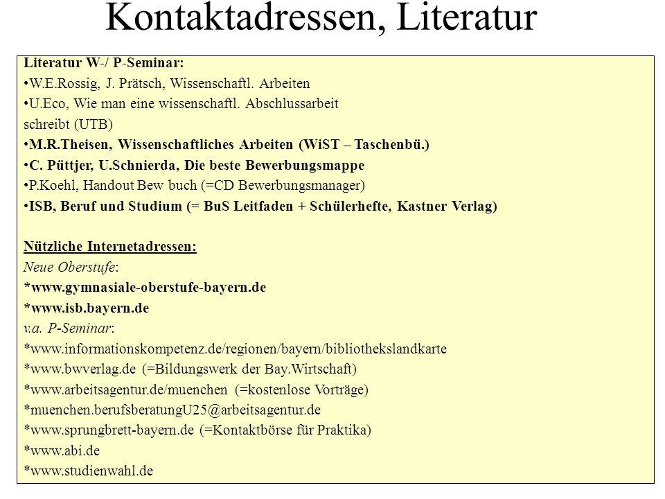 Kontaktadressen, Literatur Literatur W-/ P-Seminar: W.E.Rossig, J. Prätsch, Wissenschaftl. Arbeiten U.Eco, Wie man eine wissenschaftl. Abschlussarbeit