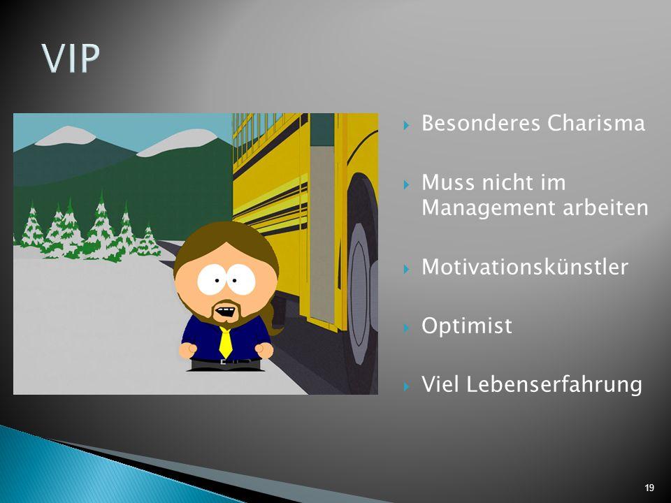 19 VIP Besonderes Charisma Muss nicht im Management arbeiten Motivationskünstler Optimist Viel Lebenserfahrung