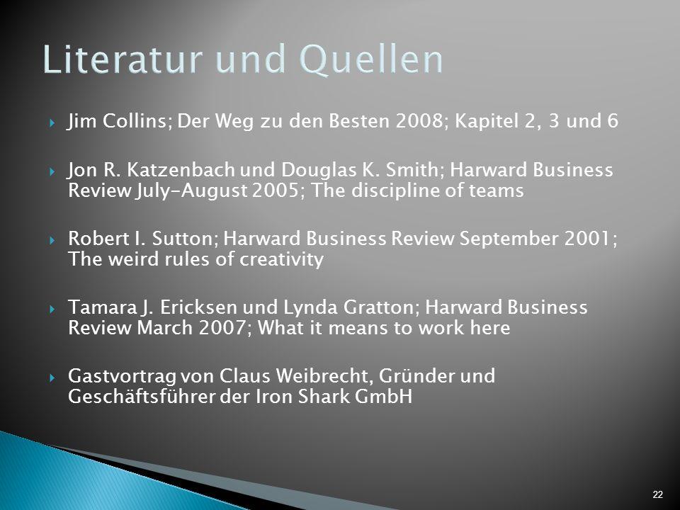 22 Literatur und Quellen Jim Collins; Der Weg zu den Besten 2008; Kapitel 2, 3 und 6 Jon R.