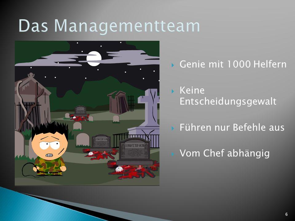 6 Das Managementteam Genie mit 1000 Helfern Keine Entscheidungsgewalt Führen nur Befehle aus Vom Chef abhängig