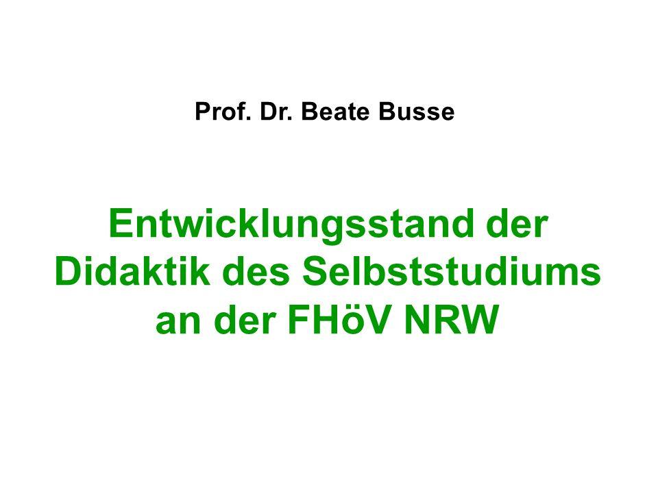 Entwicklungsstand der Didaktik des Selbststudiums an der FHöV NRW Prof. Dr. Beate Busse