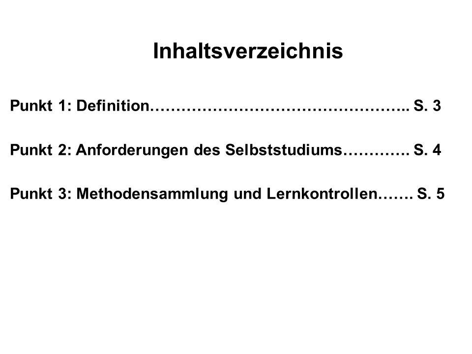 Inhaltsverzeichnis Punkt 1: Definition………………………………………….. S. 3 Punkt 2: Anforderungen des Selbststudiums…………. S. 4 Punkt 3: Methodensammlung und Lernko