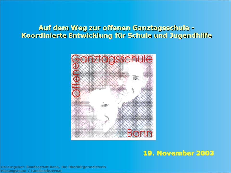 Herausgeber: Bundesstadt Bonn, Die Oberbürgermeisterin Planungsteam / Familiendezernat 19. November 2003 Auf dem Weg zur offenen Ganztagsschule - Koor