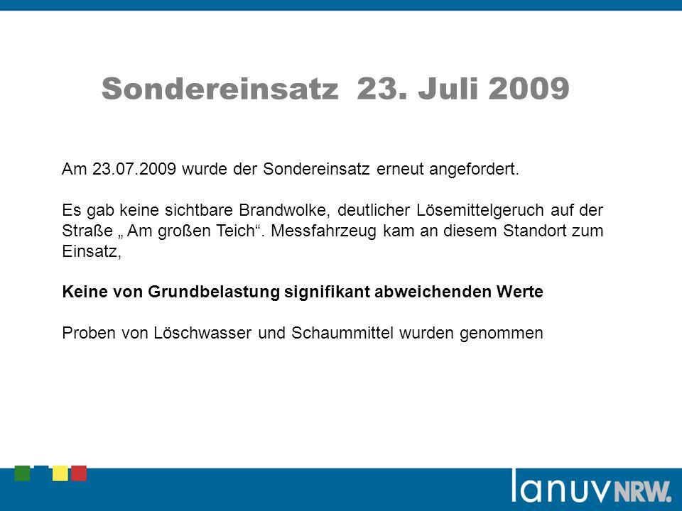 Sondereinsatz 23. Juli 2009 Am 23.07.2009 wurde der Sondereinsatz erneut angefordert. Es gab keine sichtbare Brandwolke, deutlicher Lösemittelgeruch a