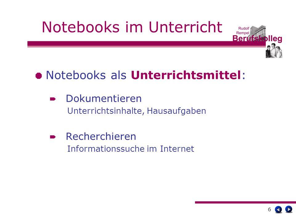 6 Notebooks im Unterricht Notebooks als Unterrichtsmittel: Dokumentieren Unterrichtsinhalte, Hausaufgaben Recherchieren Informationssuche im Internet