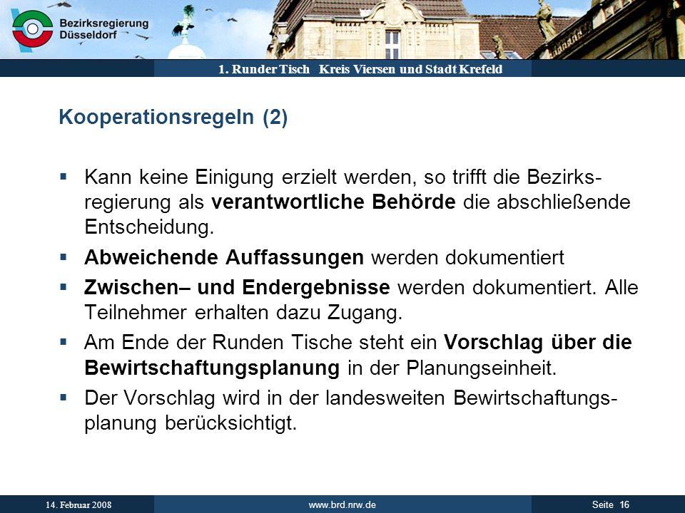 www.brd.nrw.de 16Seite 14. Februar 2008 1. Runder Tisch Kreis Viersen und Stadt Krefeld Kooperationsregeln (2) Kann keine Einigung erzielt werden, so