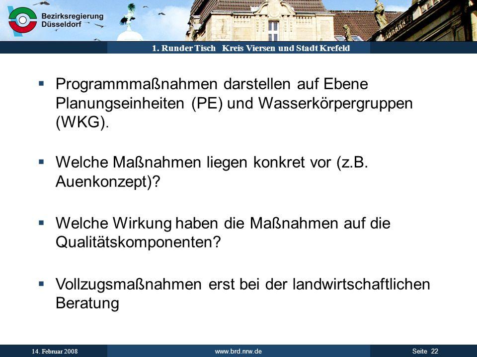 www.brd.nrw.de 22Seite 14. Februar 2008 1. Runder Tisch Kreis Viersen und Stadt Krefeld Programmmaßnahmen darstellen auf Ebene Planungseinheiten (PE)