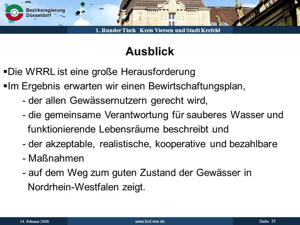 www.brd.nrw.de 37Seite 14. Februar 2008 1. Runder Tisch Kreis Viersen und Stadt Krefeld Ausblick Die WRRL ist eine große Herausforderung Im Ergebnis e