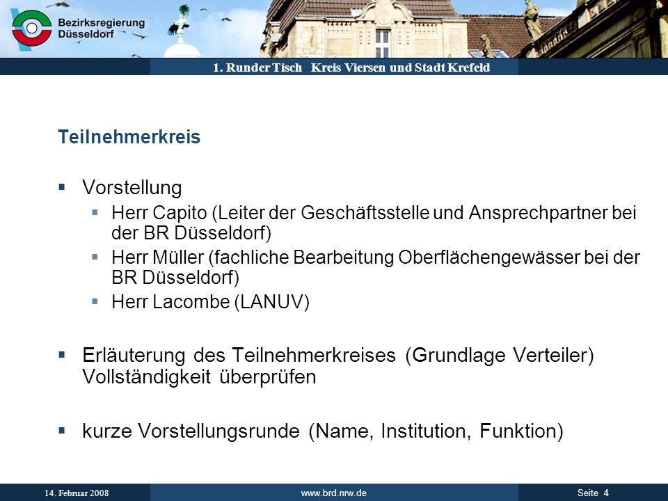 www.brd.nrw.de 4Seite 14. Februar 2008 1. Runder Tisch Kreis Viersen und Stadt Krefeld Teilnehmerkreis Vorstellung Herr Capito (Leiter der Geschäftsst