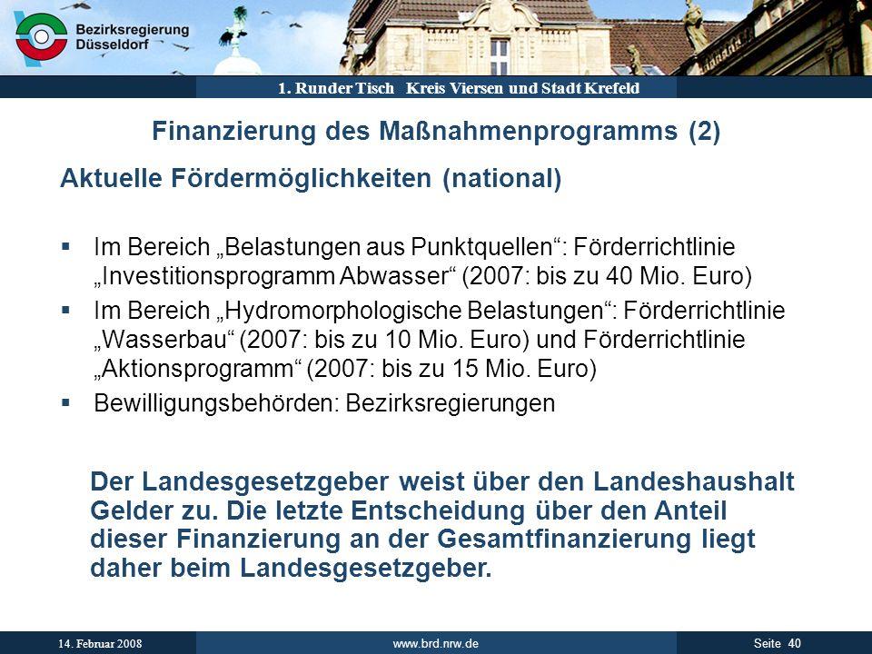 www.brd.nrw.de 40Seite 14. Februar 2008 1. Runder Tisch Kreis Viersen und Stadt Krefeld Finanzierung des Maßnahmenprogramms (2) Aktuelle Fördermöglich