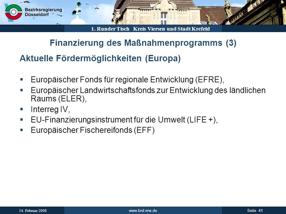 www.brd.nrw.de 41Seite 14. Februar 2008 1. Runder Tisch Kreis Viersen und Stadt Krefeld Finanzierung des Maßnahmenprogramms (3) Aktuelle Fördermöglich