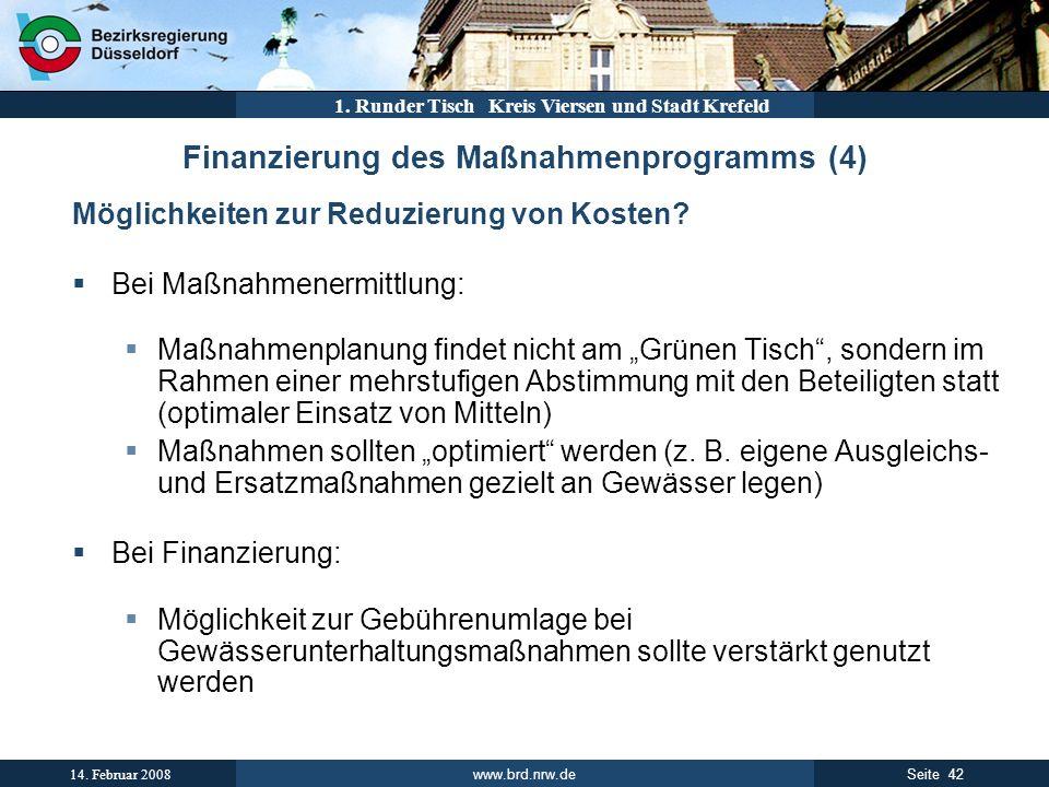 www.brd.nrw.de 42Seite 14. Februar 2008 1. Runder Tisch Kreis Viersen und Stadt Krefeld Finanzierung des Maßnahmenprogramms (4) Möglichkeiten zur Redu