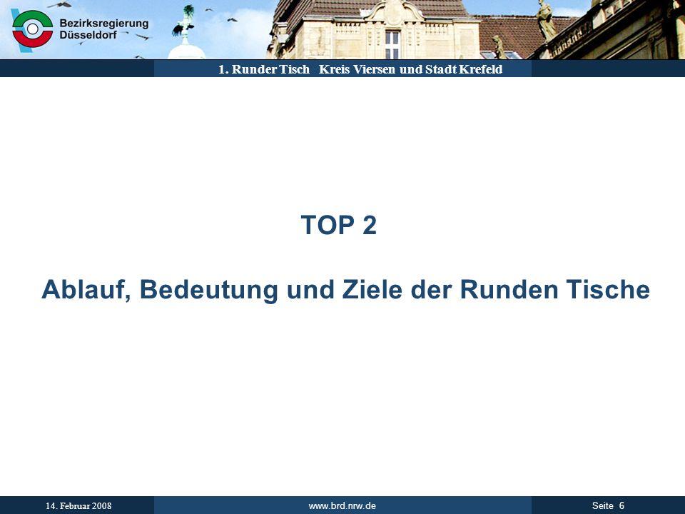 www.brd.nrw.de 6Seite 14. Februar 2008 1. Runder Tisch Kreis Viersen und Stadt Krefeld TOP 2 Ablauf, Bedeutung und Ziele der Runden Tische