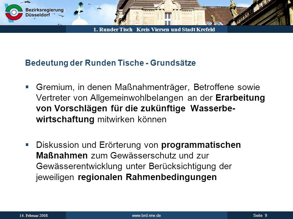 www.brd.nrw.de 9Seite 14. Februar 2008 1. Runder Tisch Kreis Viersen und Stadt Krefeld Bedeutung der Runden Tische - Grundsätze Gremium, in denen Maßn