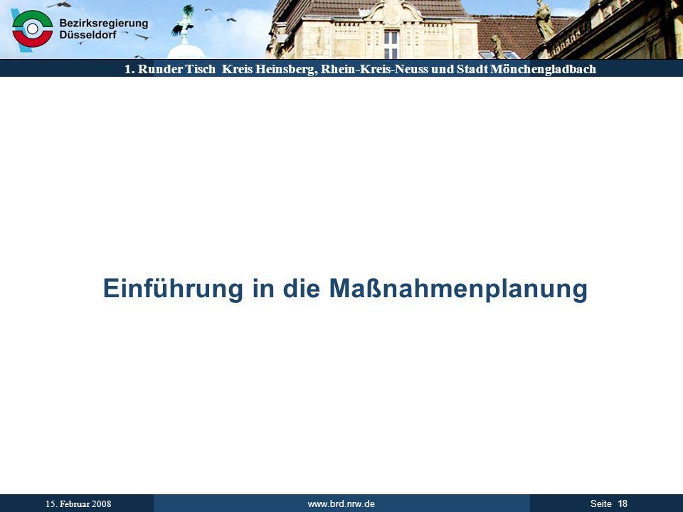 www.brd.nrw.de 18Seite 15. Februar 2008 1. Runder Tisch Kreis Heinsberg, Rhein-Kreis-Neuss und Stadt Mönchengladbach Einführung in die Maßnahmenplanun