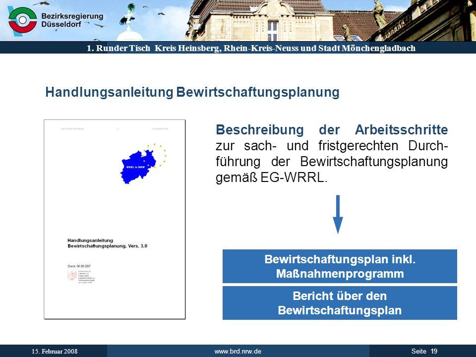 www.brd.nrw.de 19Seite 15. Februar 2008 1. Runder Tisch Kreis Heinsberg, Rhein-Kreis-Neuss und Stadt Mönchengladbach Handlungsanleitung Bewirtschaftun