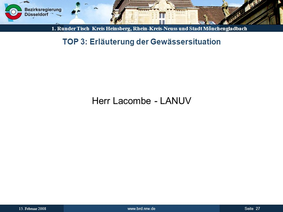 www.brd.nrw.de 27Seite 15. Februar 2008 1. Runder Tisch Kreis Heinsberg, Rhein-Kreis-Neuss und Stadt Mönchengladbach TOP 3: Erläuterung der Gewässersi