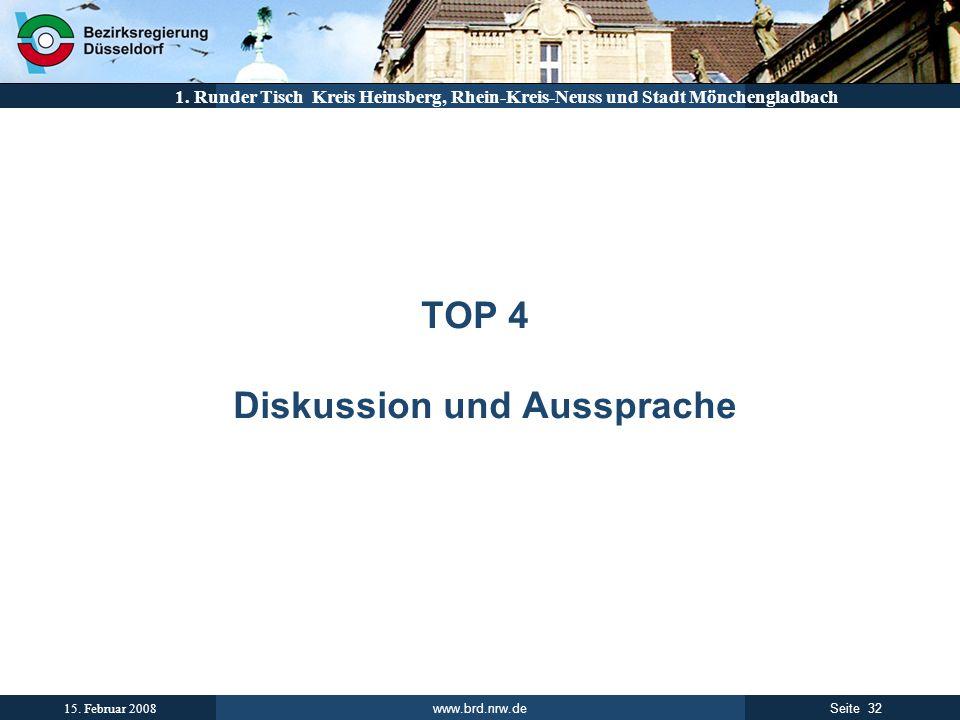 www.brd.nrw.de 32Seite 15. Februar 2008 1. Runder Tisch Kreis Heinsberg, Rhein-Kreis-Neuss und Stadt Mönchengladbach TOP 4 Diskussion und Aussprache